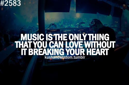Music-Is-The-Only-Thing-That-You-Can-Love-Without-It-Breaking-Your-Heart.
