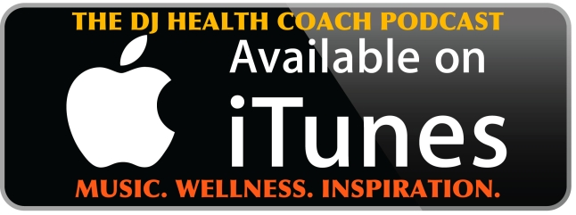 The DJ Health Coach Podcast on iTunes!